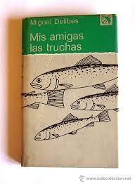 Libro de Miguel Delibes. Mis amigas las truchas